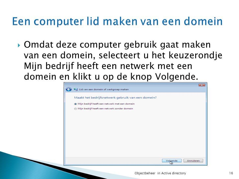  Omdat deze computer gebruik gaat maken van een domein, selecteert u het keuzerondje Mijn bedrijf heeft een netwerk met een domein en klikt u op de k