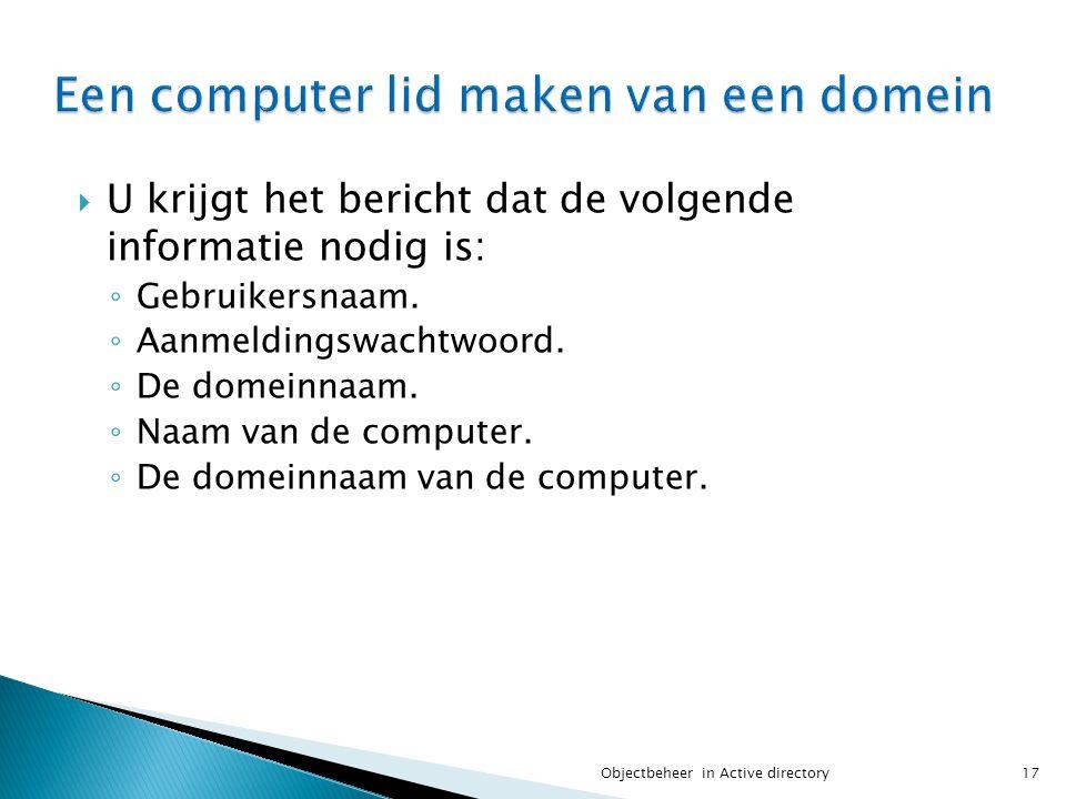  U krijgt het bericht dat de volgende informatie nodig is: ◦ Gebruikersnaam. ◦ Aanmeldingswachtwoord. ◦ De domeinnaam. ◦ Naam van de computer. ◦ De d