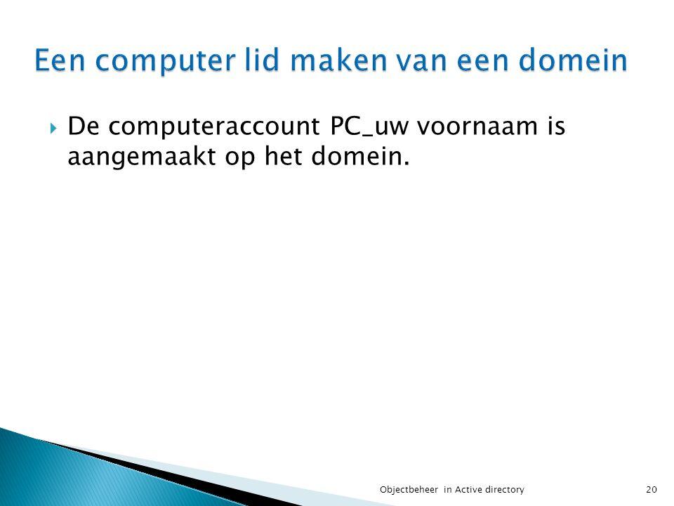  De computeraccount PC_uw voornaam is aangemaakt op het domein. 20Objectbeheer in Active directory