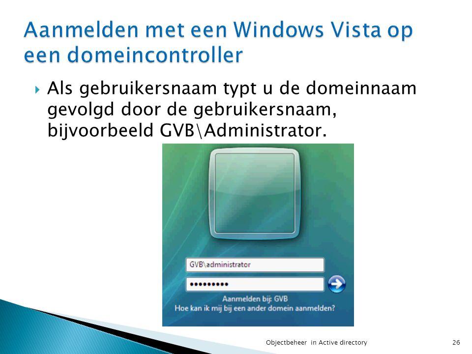  Als gebruikersnaam typt u de domeinnaam gevolgd door de gebruikersnaam, bijvoorbeeld GVB\Administrator. 26Objectbeheer in Active directory