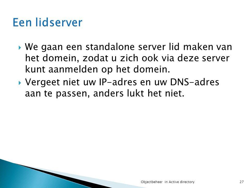  We gaan een standalone server lid maken van het domein, zodat u zich ook via deze server kunt aanmelden op het domein.  Vergeet niet uw IP-adres en