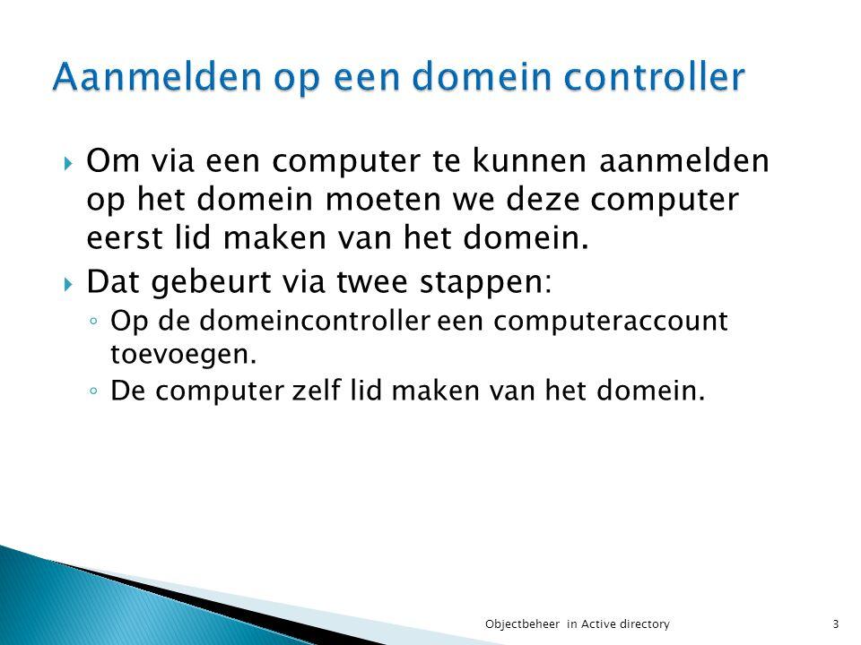 Om via een computer te kunnen aanmelden op het domein moeten we deze computer eerst lid maken van het domein.  Dat gebeurt via twee stappen: ◦ Op d