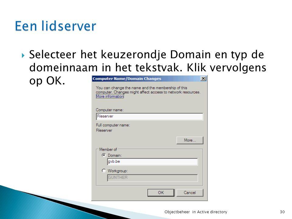  Selecteer het keuzerondje Domain en typ de domeinnaam in het tekstvak. Klik vervolgens op OK. 30Objectbeheer in Active directory