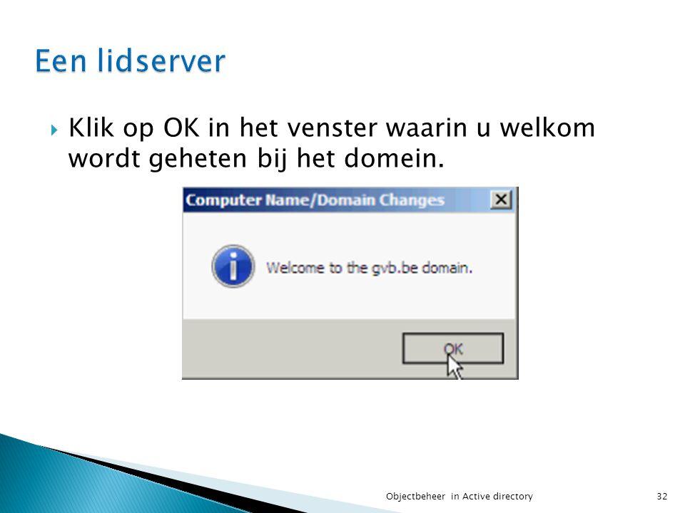  Klik op OK in het venster waarin u welkom wordt geheten bij het domein. 32Objectbeheer in Active directory