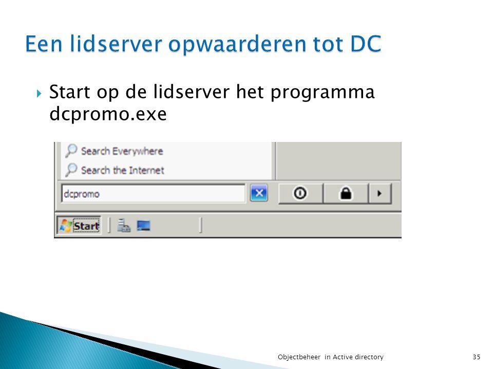  Start op de lidserver het programma dcpromo.exe 35Objectbeheer in Active directory