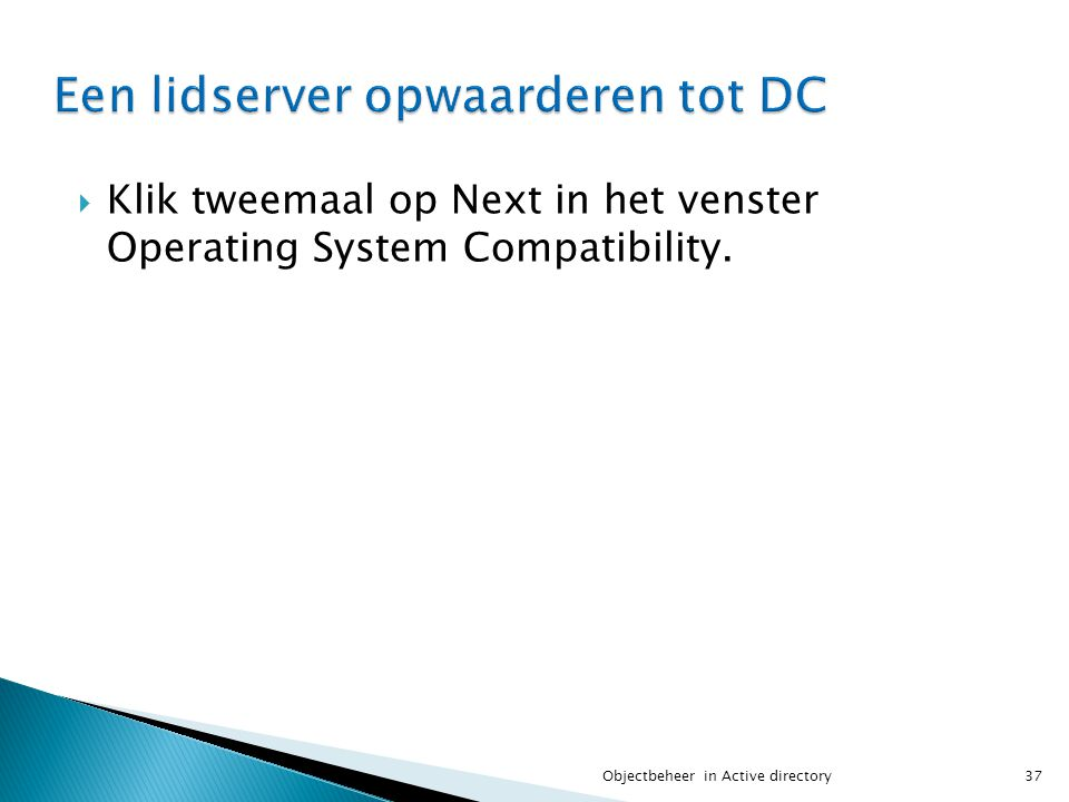  Klik tweemaal op Next in het venster Operating System Compatibility. 37Objectbeheer in Active directory