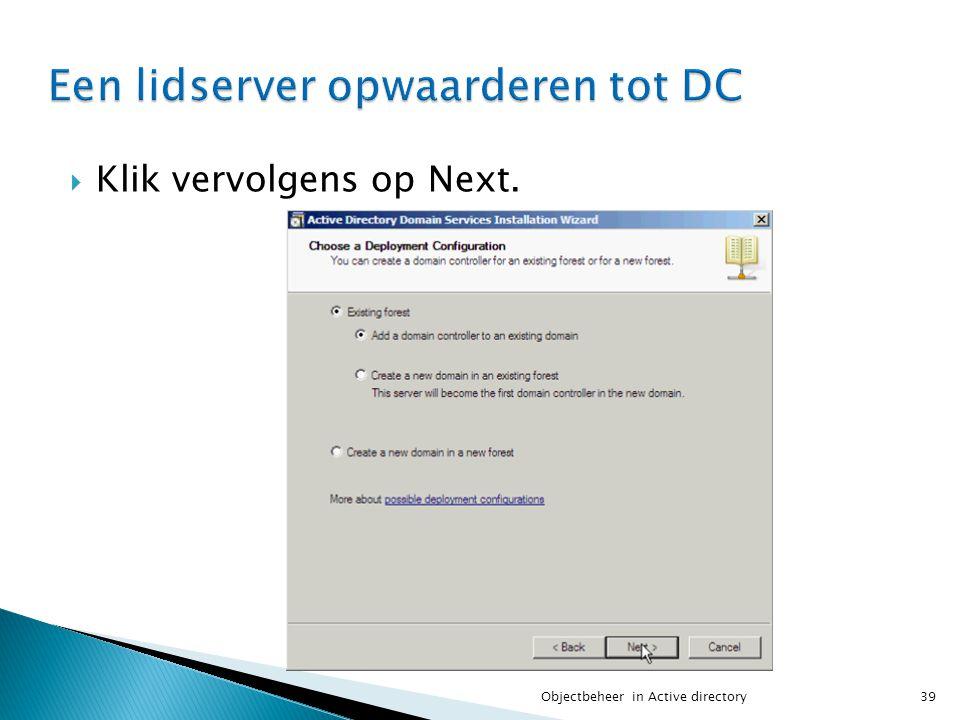  Klik vervolgens op Next. 39Objectbeheer in Active directory