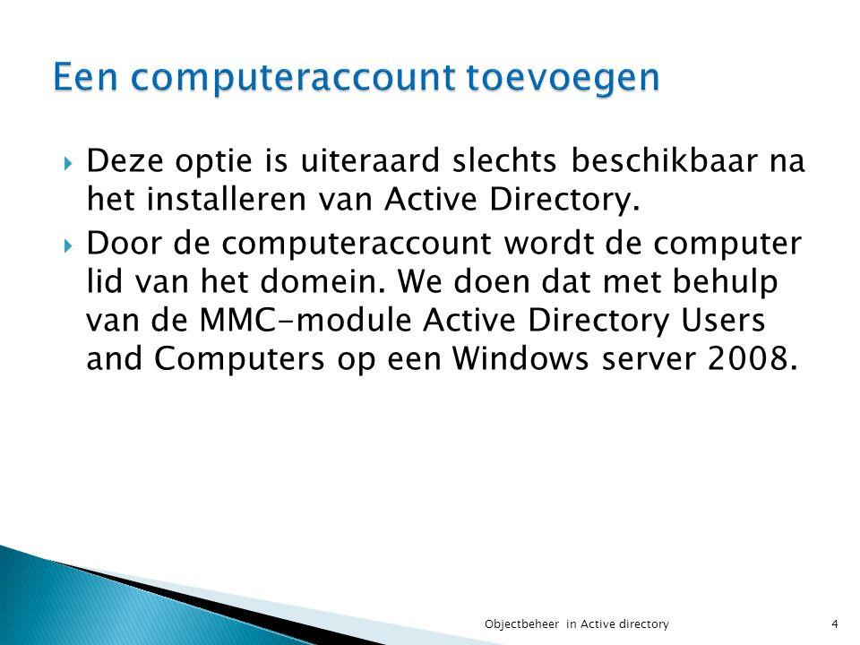  Deze optie is uiteraard slechts beschikbaar na het installeren van Active Directory.  Door de computeraccount wordt de computer lid van het domein.
