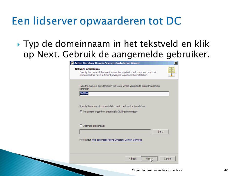  Typ de domeinnaam in het tekstveld en klik op Next. Gebruik de aangemelde gebruiker. 40Objectbeheer in Active directory