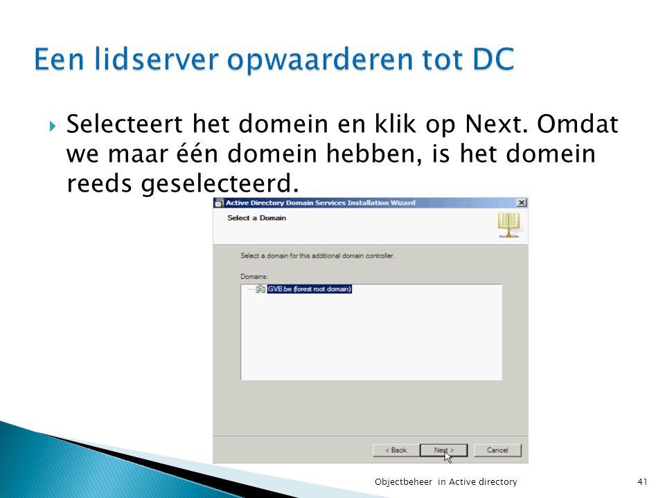  Selecteert het domein en klik op Next. Omdat we maar één domein hebben, is het domein reeds geselecteerd. 41Objectbeheer in Active directory