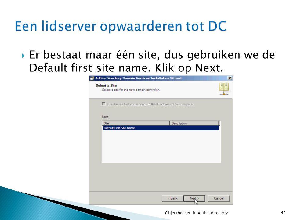  Er bestaat maar één site, dus gebruiken we de Default first site name. Klik op Next. 42Objectbeheer in Active directory