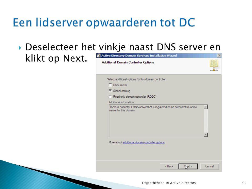  Deselecteer het vinkje naast DNS server en klikt op Next. 43Objectbeheer in Active directory
