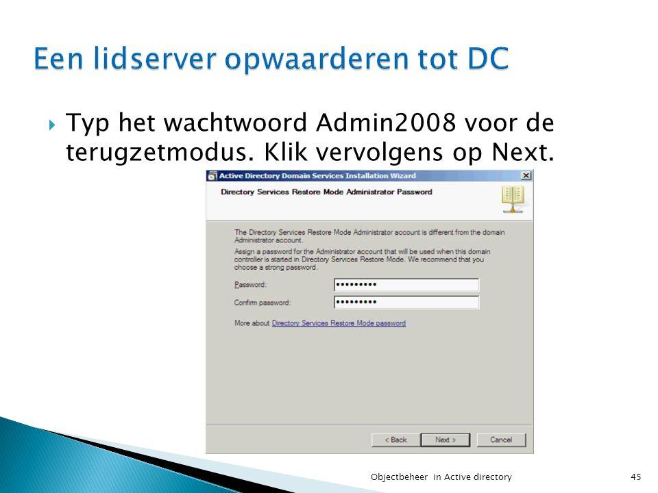  Typ het wachtwoord Admin2008 voor de terugzetmodus. Klik vervolgens op Next. 45Objectbeheer in Active directory