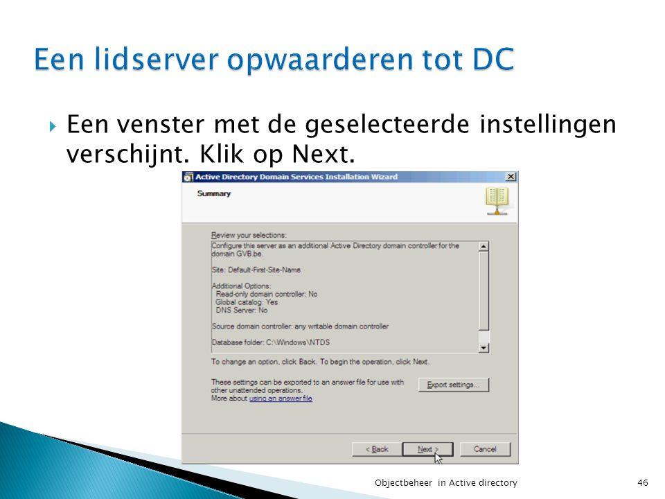  Een venster met de geselecteerde instellingen verschijnt. Klik op Next. 46Objectbeheer in Active directory