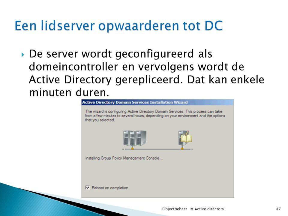  De server wordt geconfigureerd als domeincontroller en vervolgens wordt de Active Directory gerepliceerd. Dat kan enkele minuten duren. 47Objectbehe