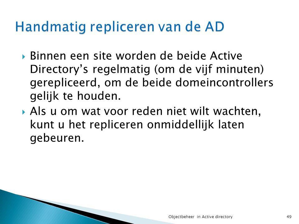  Binnen een site worden de beide Active Directory's regelmatig (om de vijf minuten) gerepliceerd, om de beide domeincontrollers gelijk te houden.  A