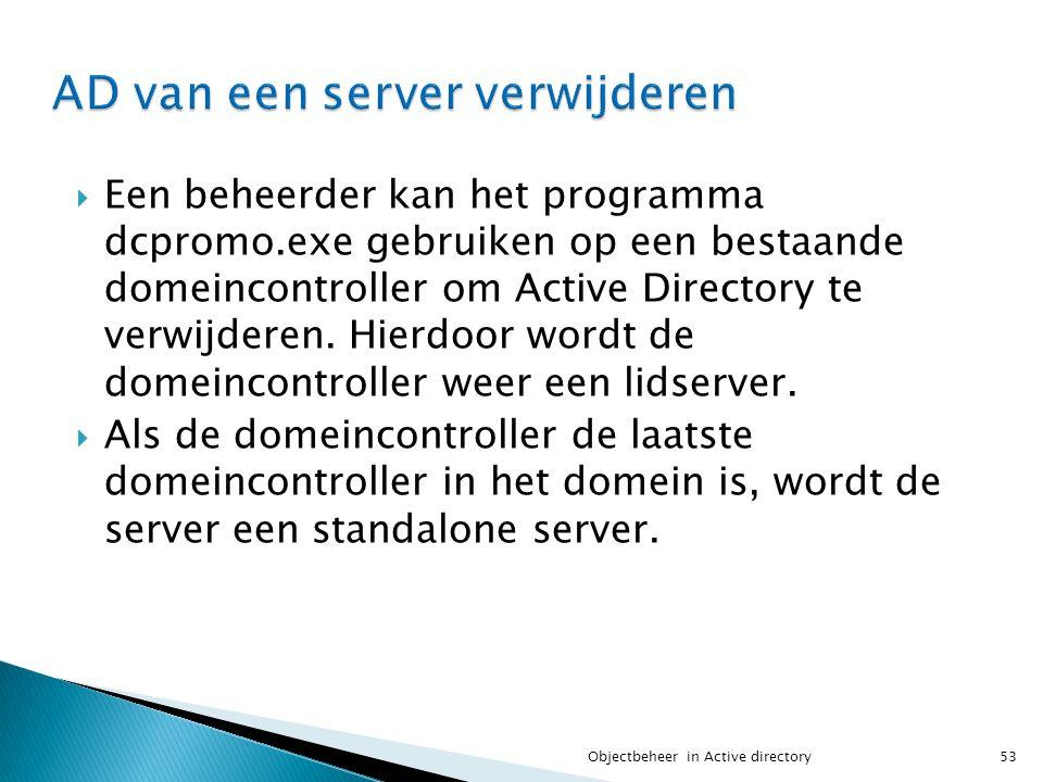  Een beheerder kan het programma dcpromo.exe gebruiken op een bestaande domeincontroller om Active Directory te verwijderen. Hierdoor wordt de domein
