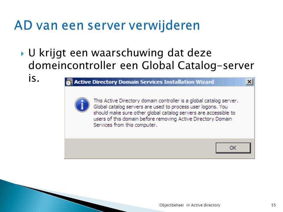 U krijgt een waarschuwing dat deze domeincontroller een Global Catalog-server is. 55Objectbeheer in Active directory