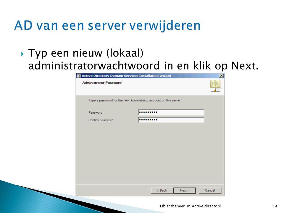  Typ een nieuw (lokaal) administratorwachtwoord in en klik op Next. 59Objectbeheer in Active directory