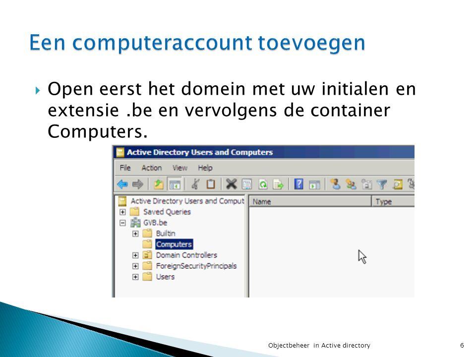  Open eerst het domein met uw initialen en extensie.be en vervolgens de container Computers. 6Objectbeheer in Active directory