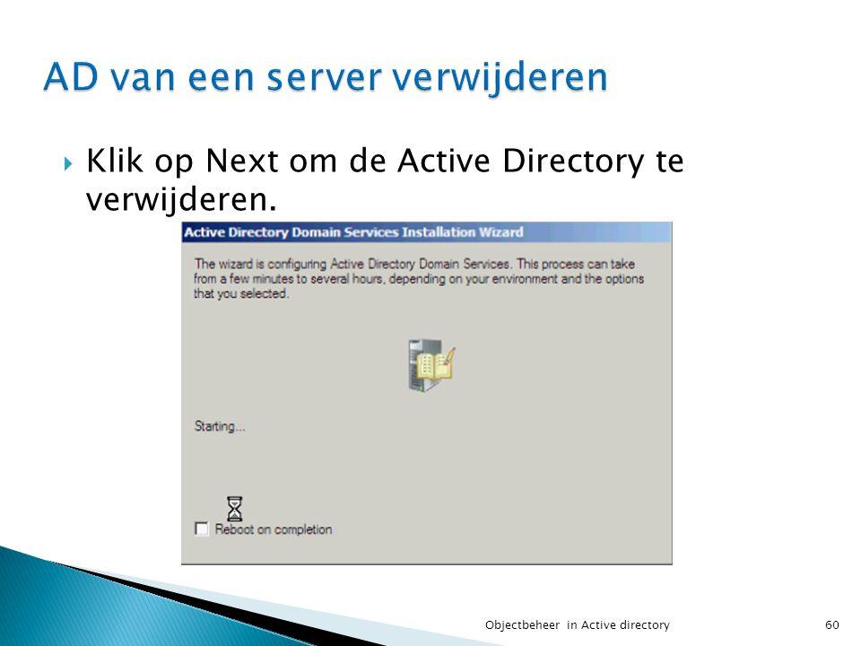  Klik op Next om de Active Directory te verwijderen. 60Objectbeheer in Active directory