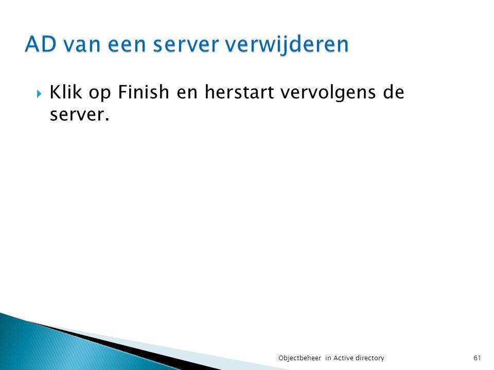  Klik op Finish en herstart vervolgens de server. 61Objectbeheer in Active directory