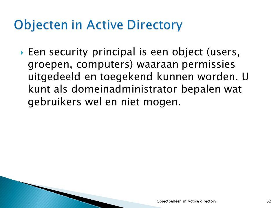  Een security principal is een object (users, groepen, computers) waaraan permissies uitgedeeld en toegekend kunnen worden. U kunt als domeinadminist