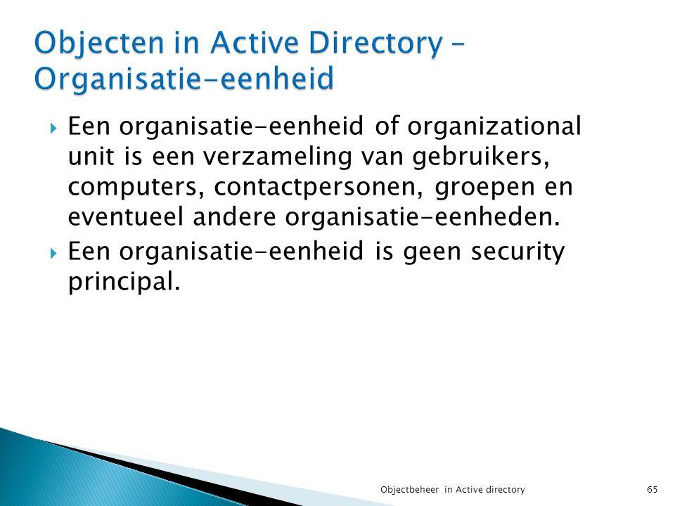  Een organisatie-eenheid of organizational unit is een verzameling van gebruikers, computers, contactpersonen, groepen en eventueel andere organisati