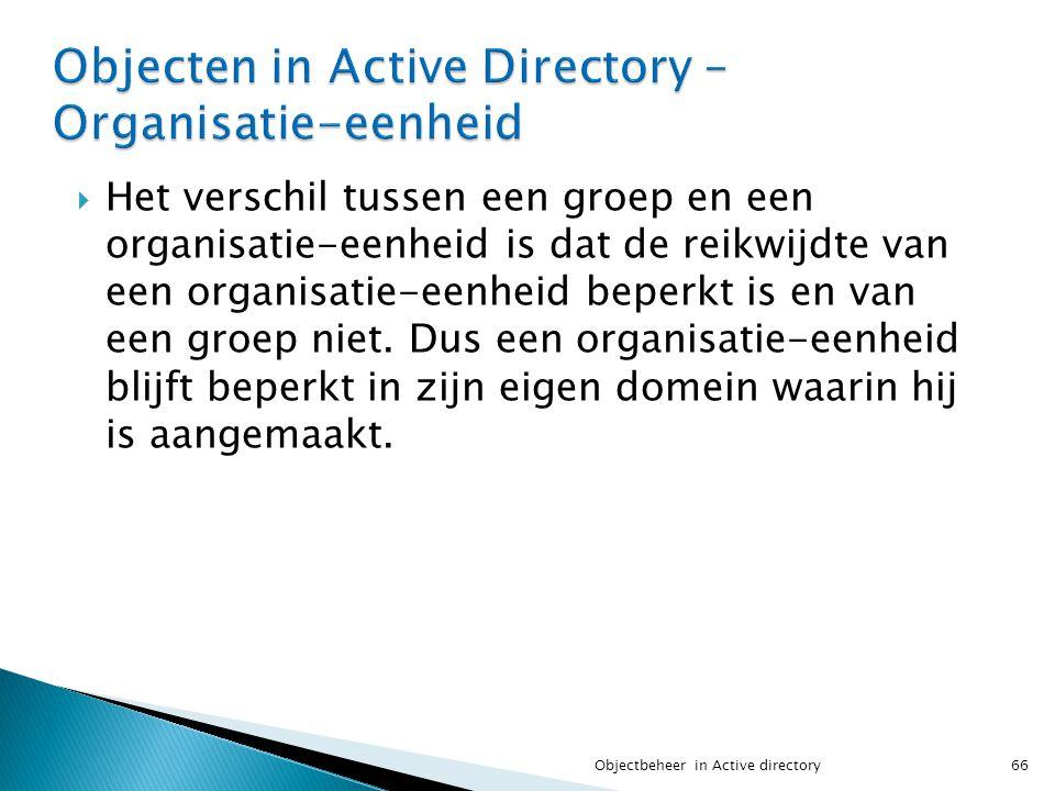  Het verschil tussen een groep en een organisatie-eenheid is dat de reikwijdte van een organisatie-eenheid beperkt is en van een groep niet. Dus een