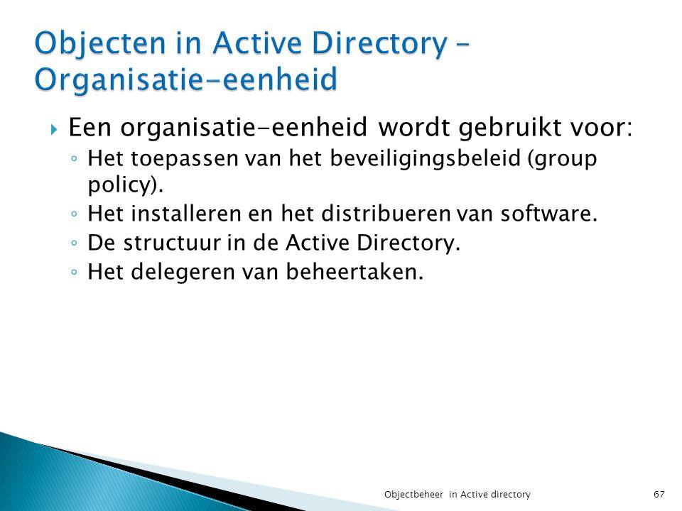  Een organisatie-eenheid wordt gebruikt voor: ◦ Het toepassen van het beveiligingsbeleid (group policy). ◦ Het installeren en het distribueren van so