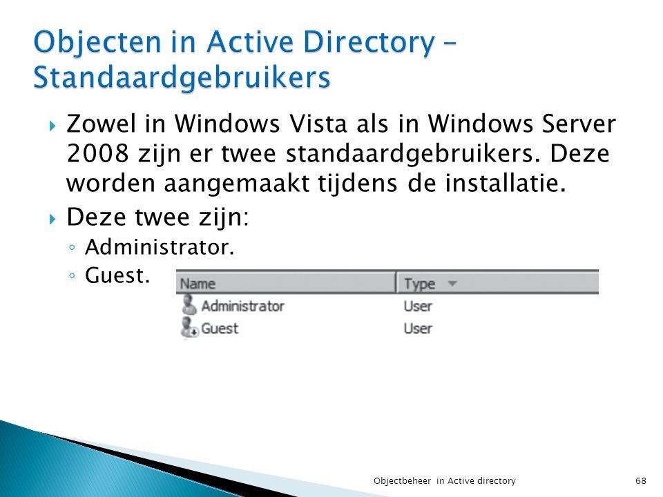  Zowel in Windows Vista als in Windows Server 2008 zijn er twee standaardgebruikers. Deze worden aangemaakt tijdens de installatie.  Deze twee zijn: