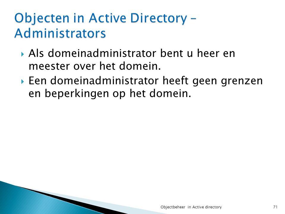  Als domeinadministrator bent u heer en meester over het domein.  Een domeinadministrator heeft geen grenzen en beperkingen op het domein. 71Objectb