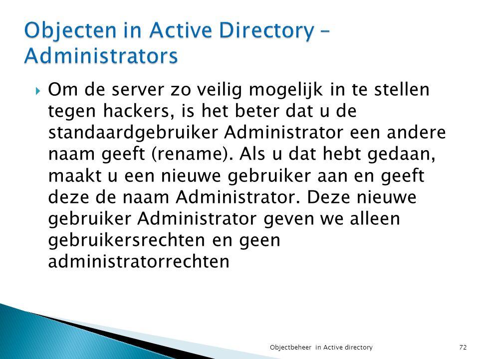  Om de server zo veilig mogelijk in te stellen tegen hackers, is het beter dat u de standaardgebruiker Administrator een andere naam geeft (rename).