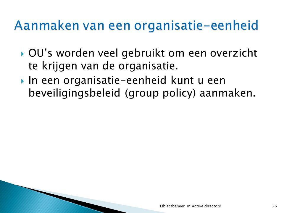  OU's worden veel gebruikt om een overzicht te krijgen van de organisatie.  In een organisatie-eenheid kunt u een beveiligingsbeleid (group policy)