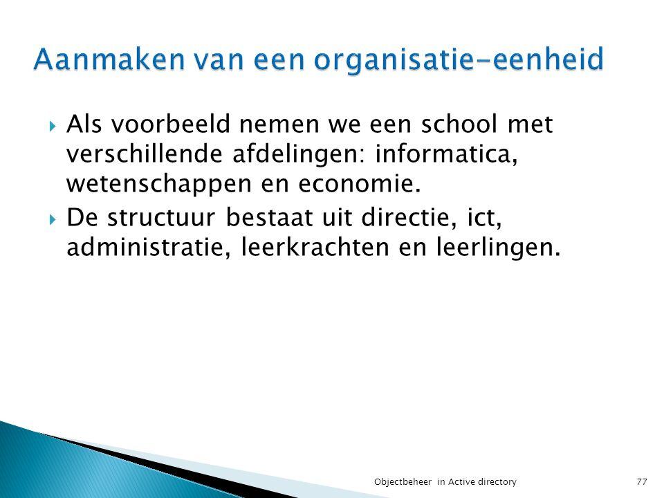  Als voorbeeld nemen we een school met verschillende afdelingen: informatica, wetenschappen en economie.  De structuur bestaat uit directie, ict, ad