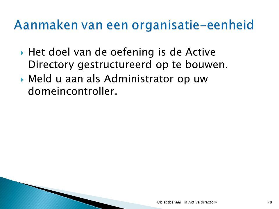  Het doel van de oefening is de Active Directory gestructureerd op te bouwen.  Meld u aan als Administrator op uw domeincontroller. 78Objectbeheer i
