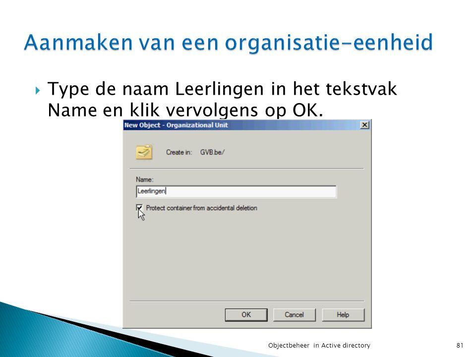  Type de naam Leerlingen in het tekstvak Name en klik vervolgens op OK. 81Objectbeheer in Active directory