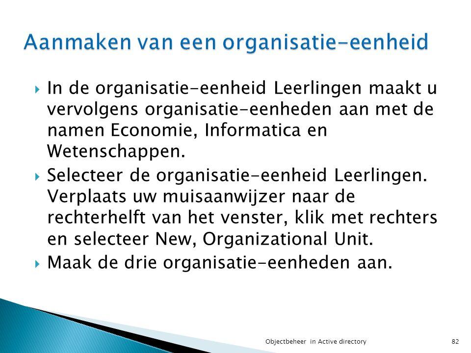  In de organisatie-eenheid Leerlingen maakt u vervolgens organisatie-eenheden aan met de namen Economie, Informatica en Wetenschappen.  Selecteer de