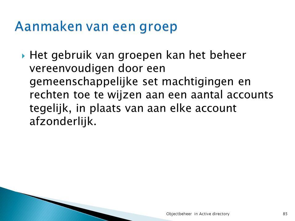  Het gebruik van groepen kan het beheer vereenvoudigen door een gemeenschappelijke set machtigingen en rechten toe te wijzen aan een aantal accounts
