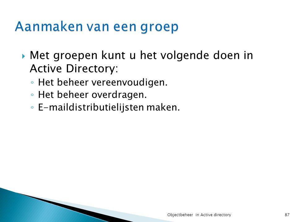  Met groepen kunt u het volgende doen in Active Directory: ◦ Het beheer vereenvoudigen. ◦ Het beheer overdragen. ◦ E-maildistributielijsten maken. 87