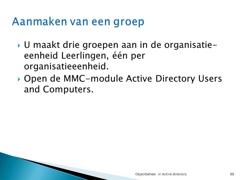  U maakt drie groepen aan in de organisatie- eenheid Leerlingen, één per organisatieeenheid.  Open de MMC-module Active Directory Users and Computer
