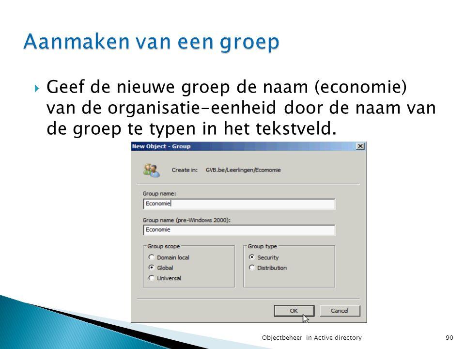  Geef de nieuwe groep de naam (economie) van de organisatie-eenheid door de naam van de groep te typen in het tekstveld. 90Objectbeheer in Active dir