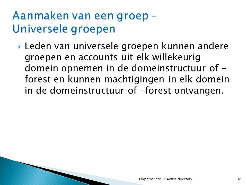  Leden van universele groepen kunnen andere groepen en accounts uit elk willekeurig domein opnemen in de domeinstructuur of - forest en kunnen machti