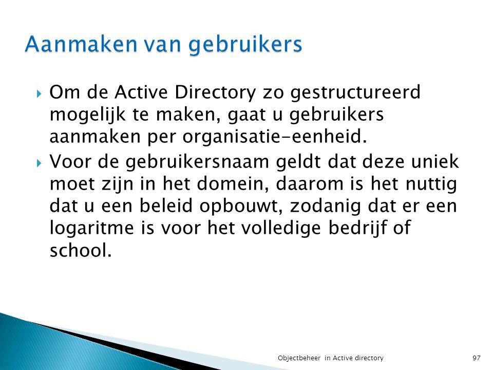  Om de Active Directory zo gestructureerd mogelijk te maken, gaat u gebruikers aanmaken per organisatie-eenheid.  Voor de gebruikersnaam geldt dat d