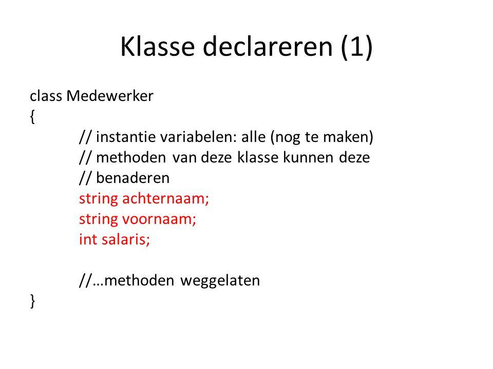 Klasse declareren (1) class Medewerker { // instantie variabelen: alle (nog te maken) // methoden van deze klasse kunnen deze // benaderen string achternaam; string voornaam; int salaris; //…methoden weggelaten }
