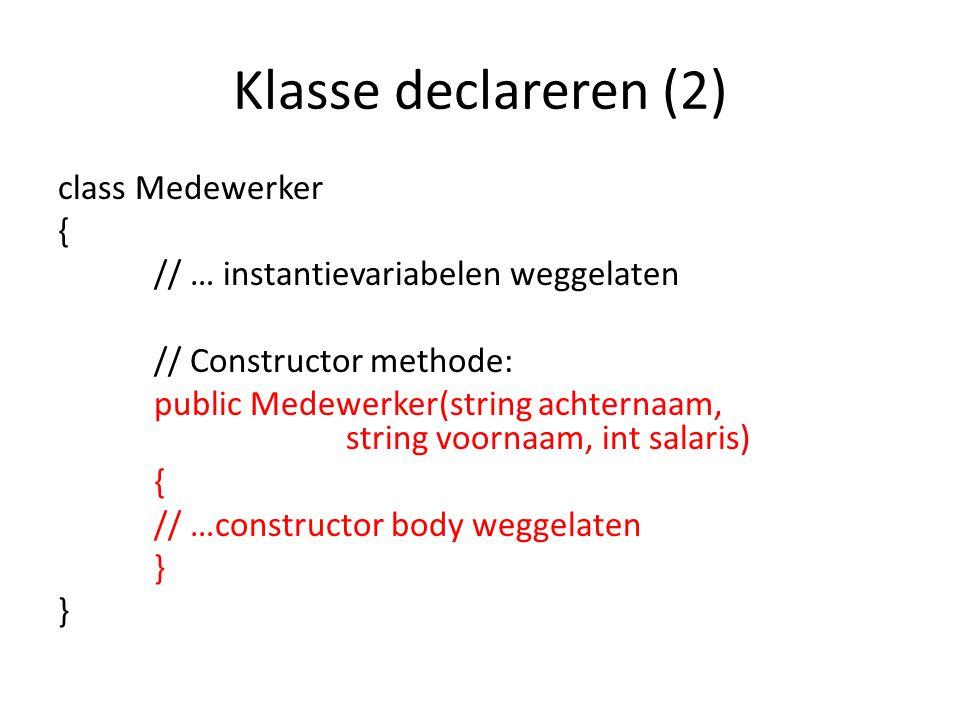 Klasse declareren (2) class Medewerker { // … instantievariabelen weggelaten // Constructor methode: public Medewerker(string achternaam, string voornaam, int salaris) { // …constructor body weggelaten }