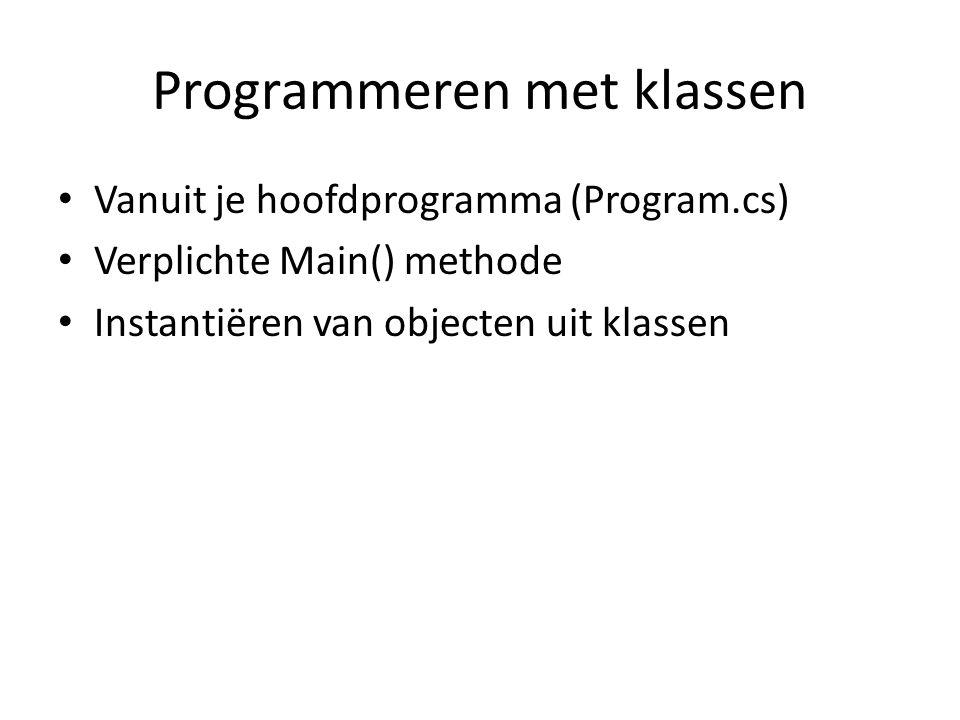 Programmeren met klassen Vanuit je hoofdprogramma (Program.cs) Verplichte Main() methode Instantiëren van objecten uit klassen