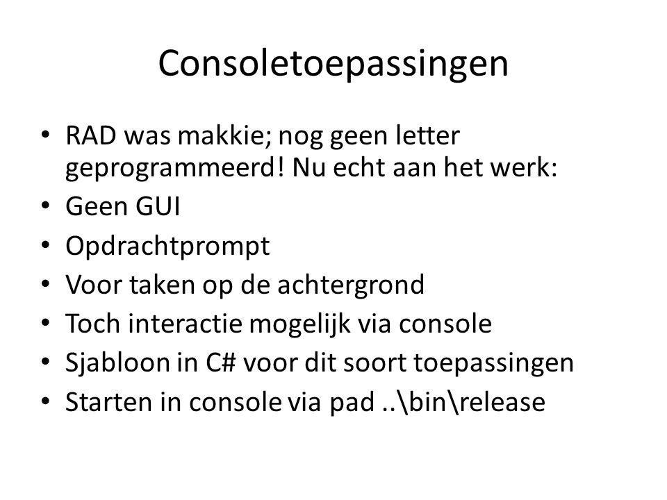 Voorbeeld: HelloWorld using System; Class HelloWorld { static void Main() { Console.WriteLine( Hallo Wereld! ); }