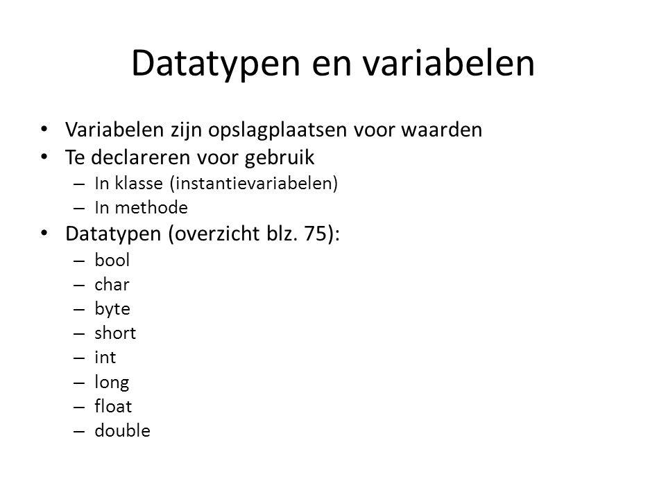 Datatypen en variabelen Variabelen zijn opslagplaatsen voor waarden Te declareren voor gebruik – In klasse (instantievariabelen) – In methode Datatypen (overzicht blz.