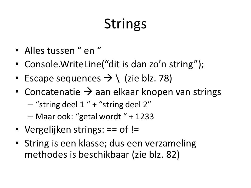 Strings Alles tussen en Console.WriteLine( dit is dan zo'n string ); Escape sequences  \ (zie blz.